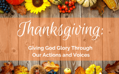 Thanksgiving: Giving God Glory Through Our Actions and Voices